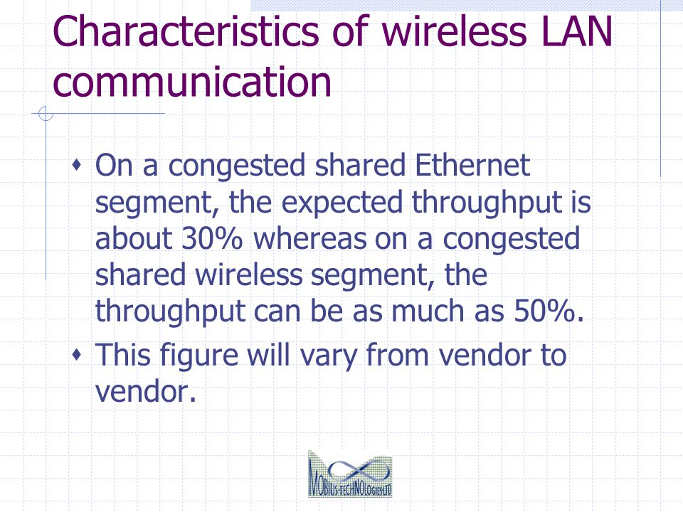 Characteristics of wireless LAN communication On a congested shared Ethernet segment, the expected throughput is about 30% whereas on a congested shar