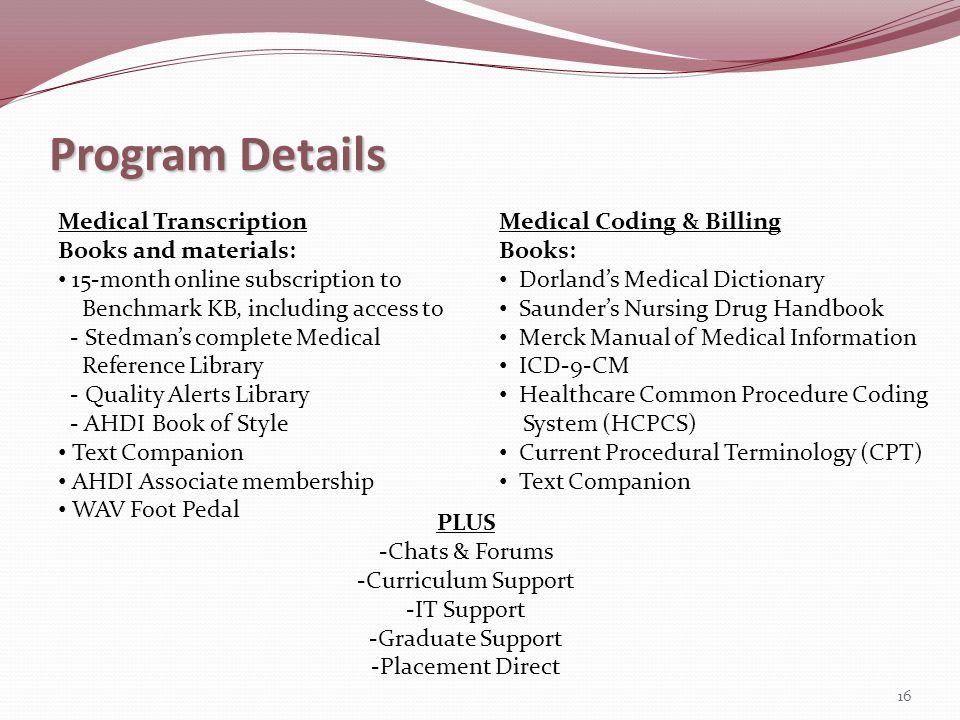 Program Details 16 Medical Transcription Books and materials: 15-month online subscription to Benchmark KB, including access to - Stedmans complete Me