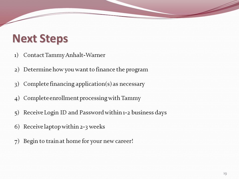 Next Steps 19 1)Contact Tammy Anhalt-Warner 2)Determine how you want to finance the program 3)Complete financing application(s) as necessary 4)Complet