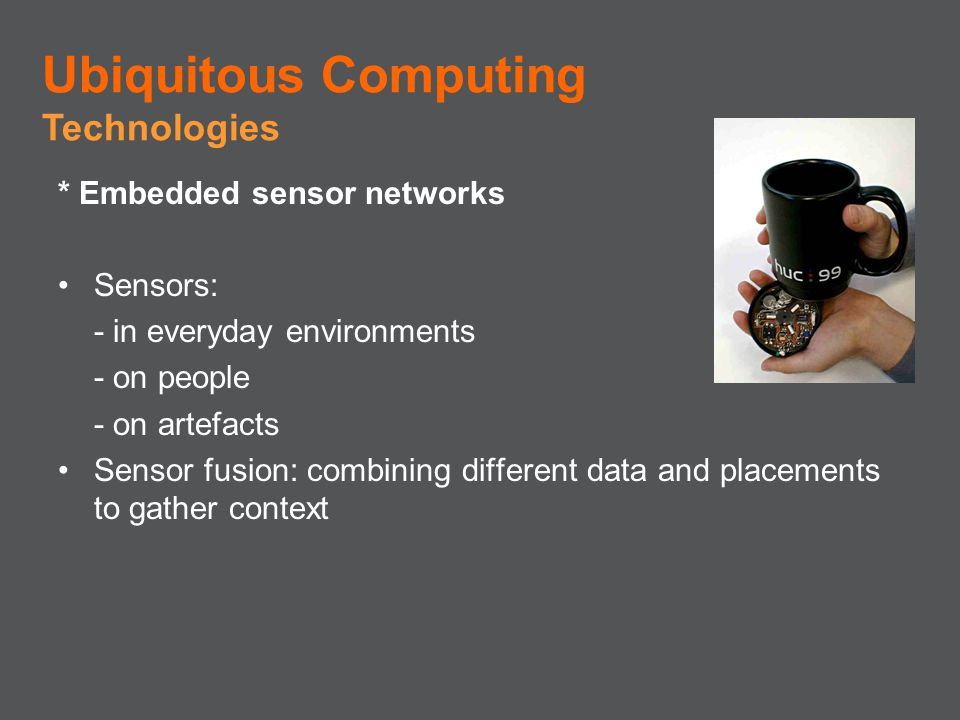 * Embedded sensor networks Sensors: - in everyday environments - on people - on artefacts Sensor fusion: combining different data and placements to ga