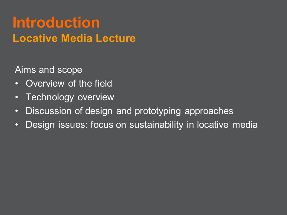 Aims and scope Overview of the field Technology overview Discussion of design and prototyping approaches Design issues: focus on sustainability in loc