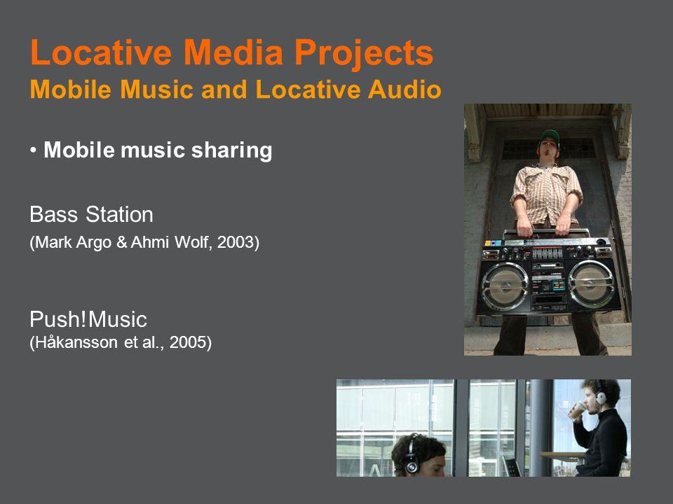 Mobile music sharing Bass Station (Mark Argo & Ahmi Wolf, 2003) Push!Music (Håkansson et al., 2005) Locative Media Projects Mobile Music and Locative