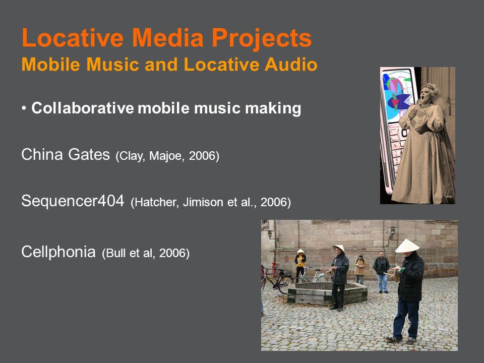 Collaborative mobile music making China Gates (Clay, Majoe, 2006) Sequencer404 (Hatcher, Jimison et al., 2006) Cellphonia (Bull et al, 2006) Locative