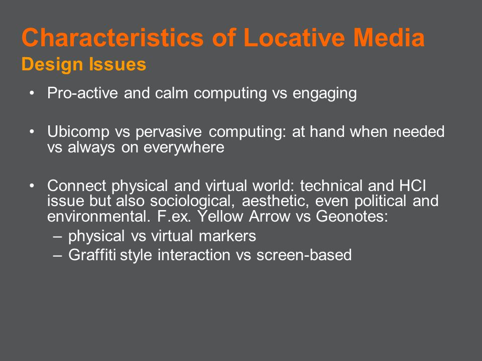 Pro-active and calm computing vs engaging Ubicomp vs pervasive computing: at hand when needed vs always on everywhere Connect physical and virtual wor