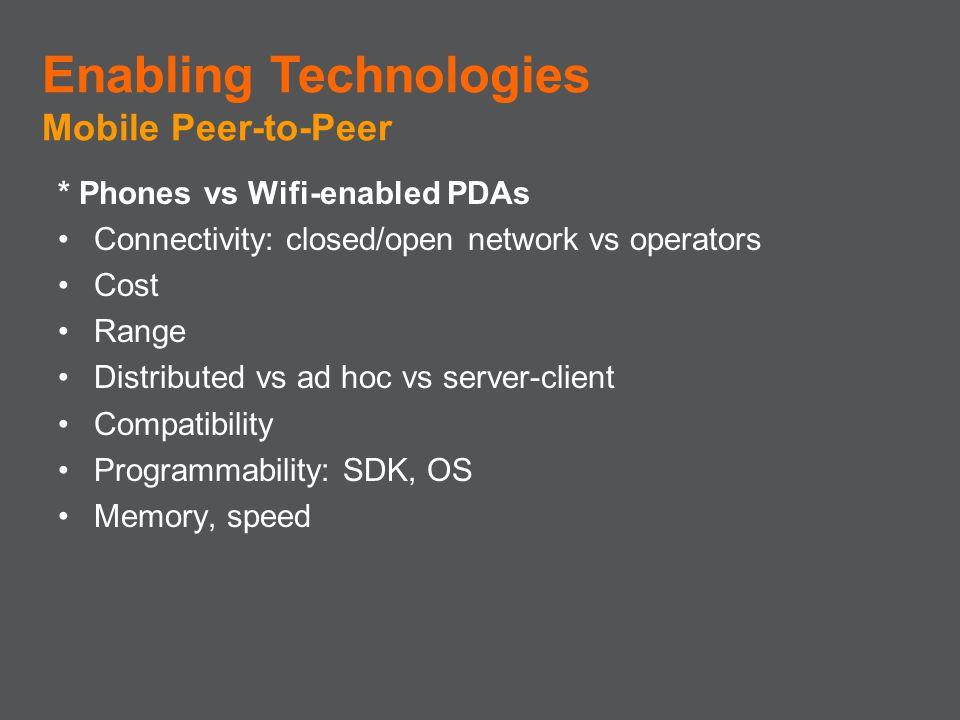 * Phones vs Wifi-enabled PDAs Connectivity: closed/open network vs operators Cost Range Distributed vs ad hoc vs server-client Compatibility Programma