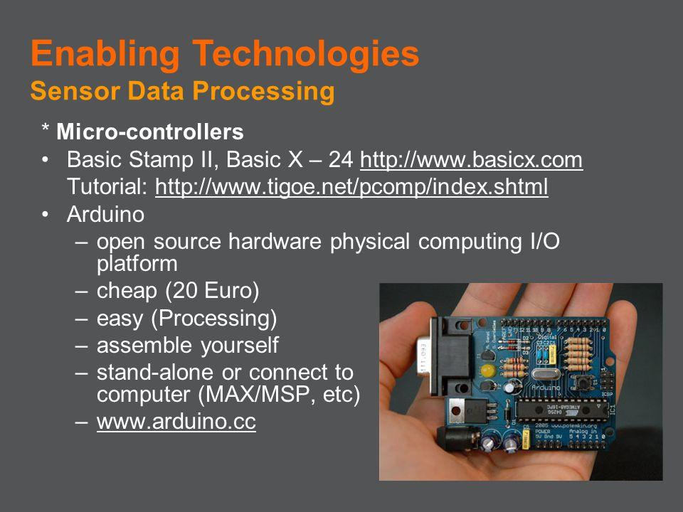 * Micro-controllers Basic Stamp II, Basic X – 24 http://www.basicx.com Tutorial: http://www.tigoe.net/pcomp/index.shtml Arduino –open source hardware