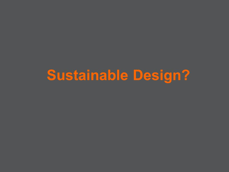 Sustainable Design?