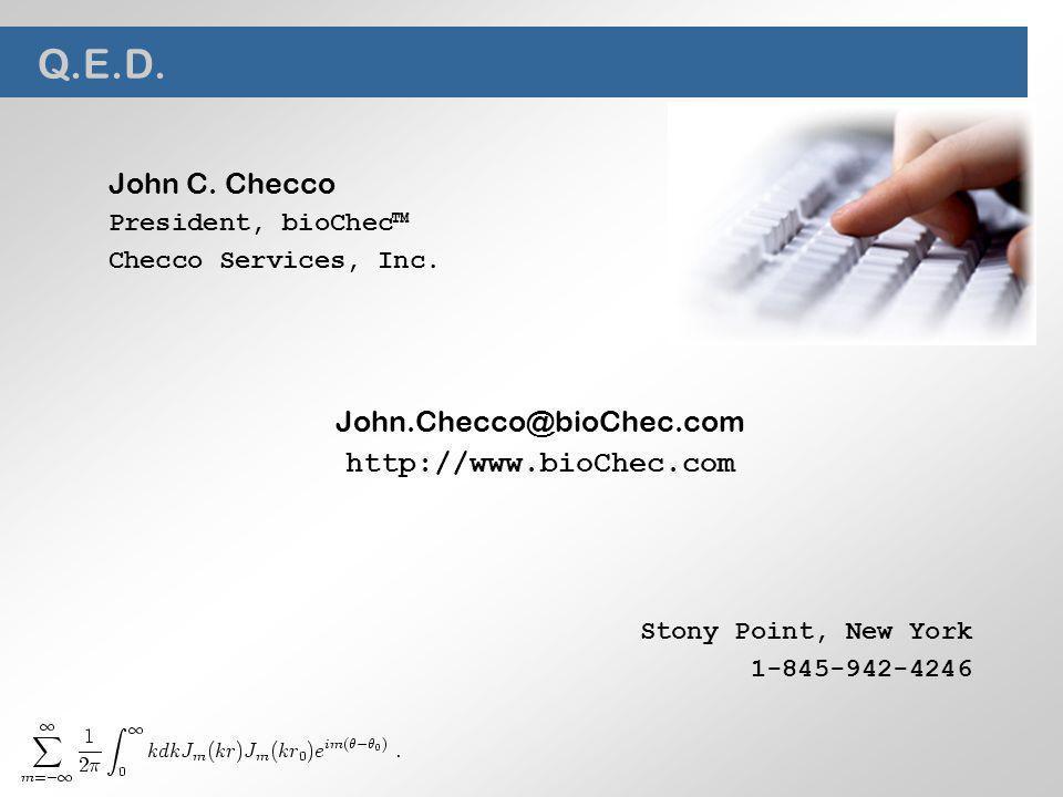 Q.E.D. John C. Checco President, bioChec Checco Services, Inc.