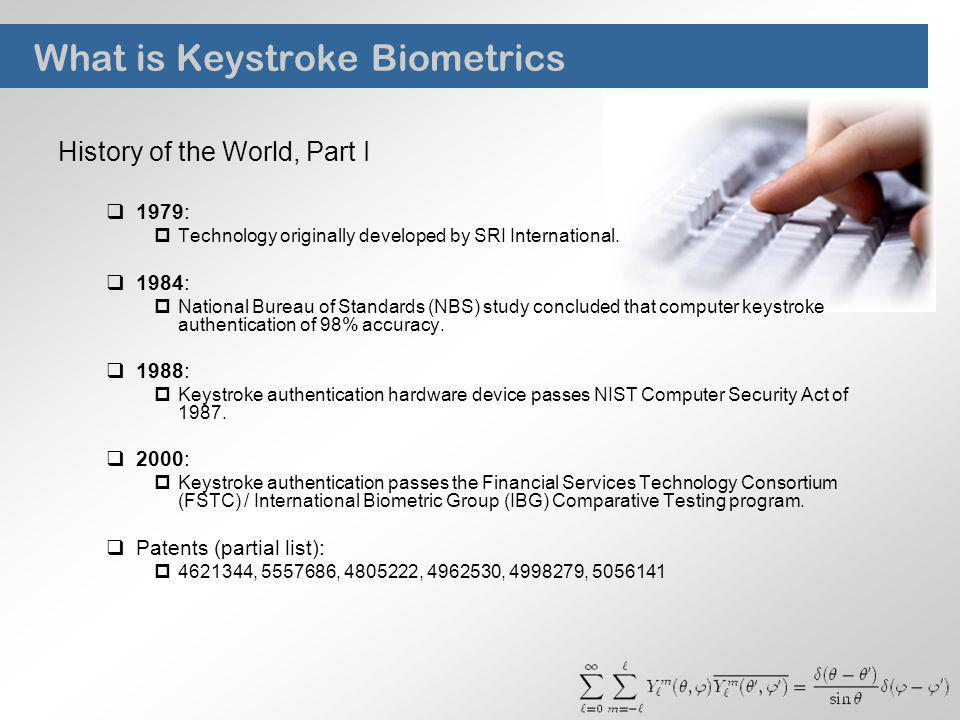 What is Keystroke Biometrics History of the World, Part I 1979: Technology originally developed by SRI International.