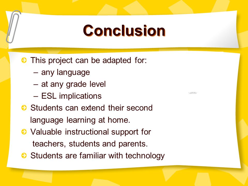 Conclusion This project can be adapted for: –any language –at any grade level –ESL implications Students can extend their second language learning at