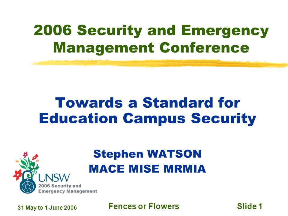 31 May to 1 June 2006 Fences or FlowersSlide 12 What do we need in the Standard Pedestrian Safety; Emergency Response – First Aid to Fire and Major Disaster response; Lockers and other private uncontrolled secure spaces; Other matters determined by proper consideration.