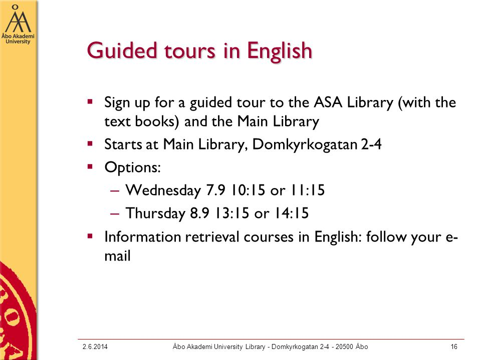 Guided tours in English Sign up for a guided tour to the ASA Library (with the text books) and the Main Library Starts at Main Library, Domkyrkogatan