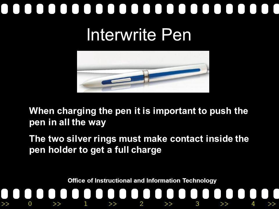 >>0 >>1 >> 2 >> 3 >> 4 >> Interwrite Pen Office of Instructional and Information Technology When charging the pen it is important to push the pen in all the way The two silver rings must make contact inside the pen holder to get a full charge