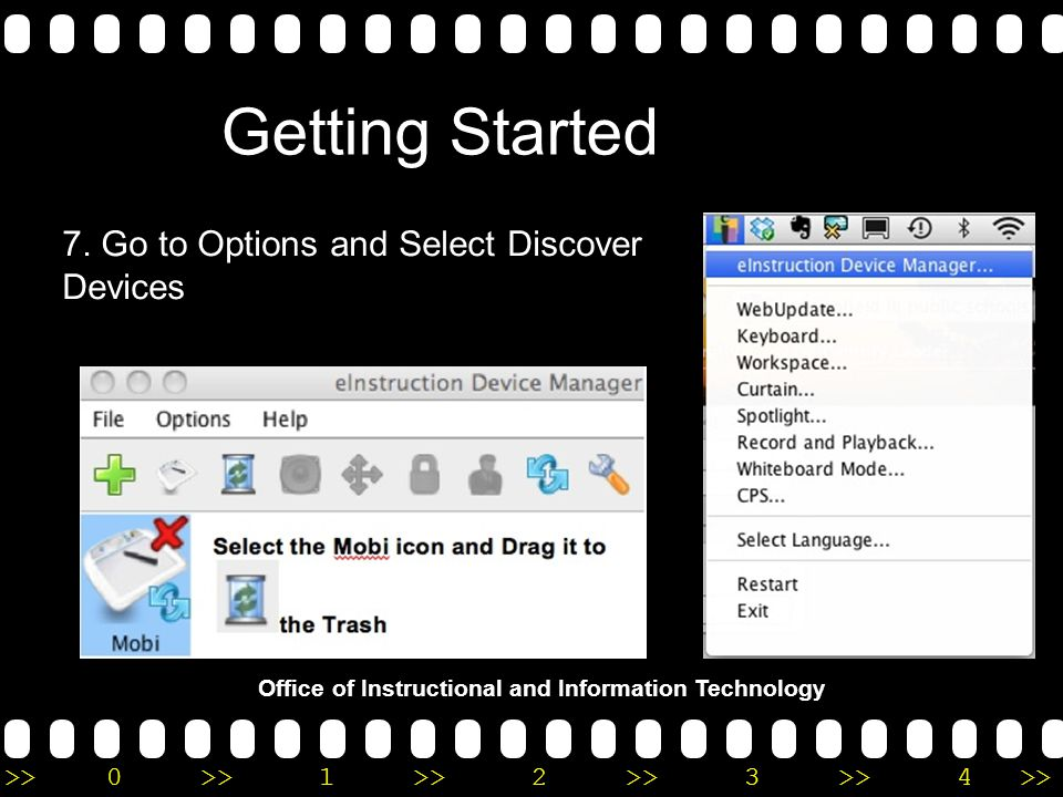 >>0 >>1 >> 2 >> 3 >> 4 >> Getting Started Office of Instructional and Information Technology 7. Go to Options and Select Discover Devices