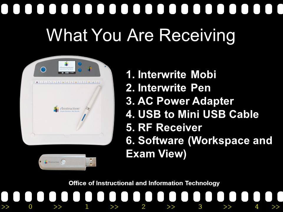 >>0 >>1 >> 2 >> 3 >> 4 >> What You Are Receiving 1. Interwrite Mobi 2. Interwrite Pen 3. AC Power Adapter 4. USB to Mini USB Cable 5. RF Receiver 6. S