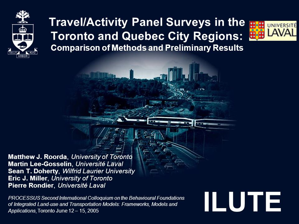ILUTE Travel/Activity Panel Surveys in the Toronto and Quebec City Regions: Comparison of Methods and Preliminary Results Matthew J.