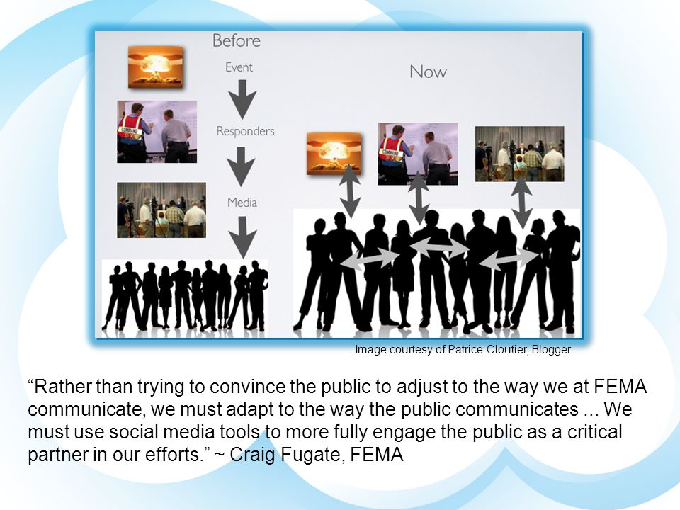 Rather than trying to convince the public to adjust to the way we at FEMA communicate, we must adapt to the way the public communicates...