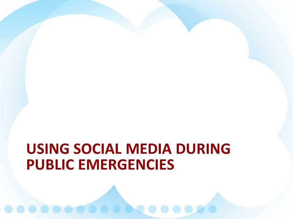 USING SOCIAL MEDIA DURING PUBLIC EMERGENCIES
