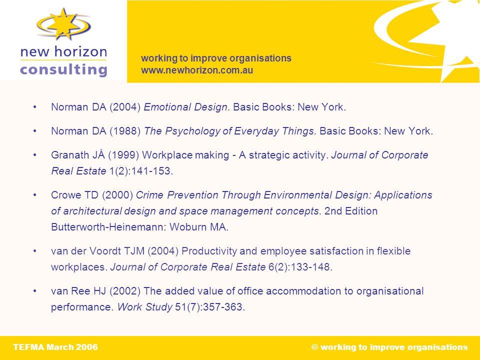 working to improve organisations www.newhorizon.com.au TEFMA March 2006© working to improve organisations Norman DA (2004) Emotional Design.