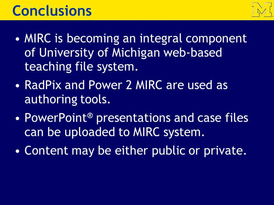 Conclusions MIRC is becoming an integral component of University of Michigan web-based teaching file system. RadPix and Power 2 MIRC are used as autho