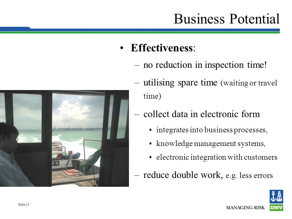 Slide 13 Business Potential Effectiveness: –no reduction in inspection time.