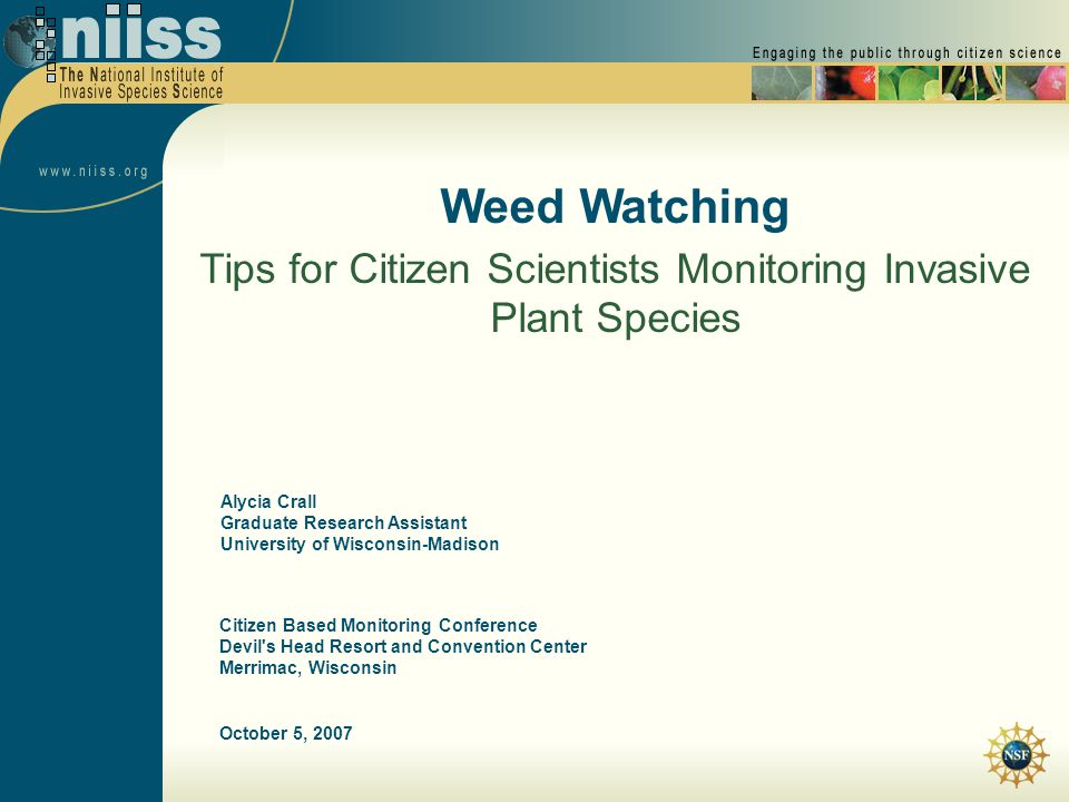 October 5, 2007 Weed Watching Tips for Citizen Scientists Monitoring Invasive Plant Species Citizen Based Monitoring Conference Devil's Head Resort an