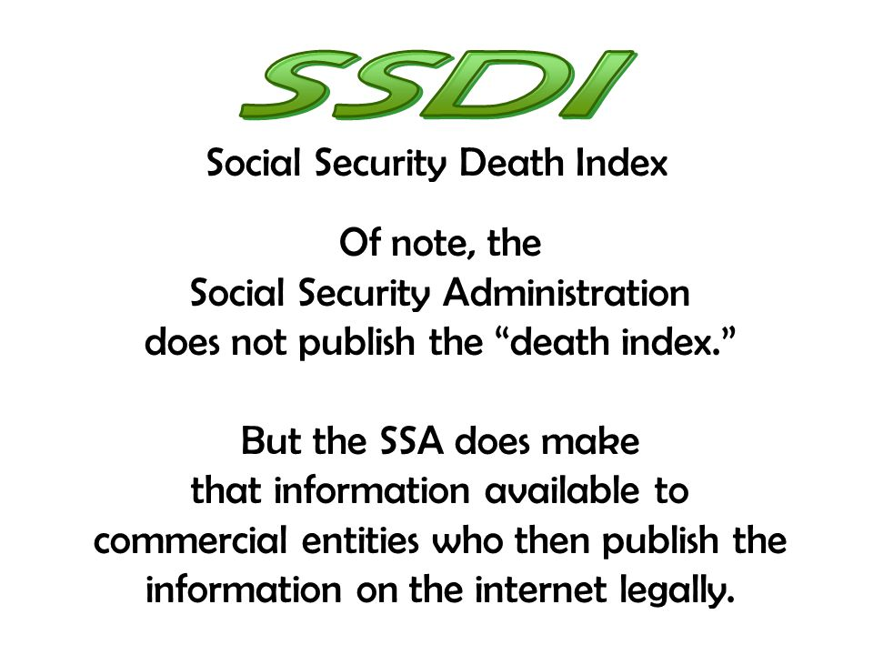 Social Security Death Index Of note, the Social Security Administration does not publish the death index.
