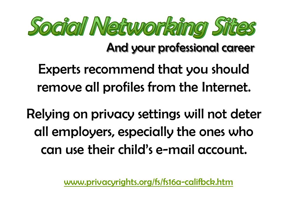 Experts recommend that you should remove all profiles from the Internet. Relying on privacy settings will not deter all employers, especially the ones