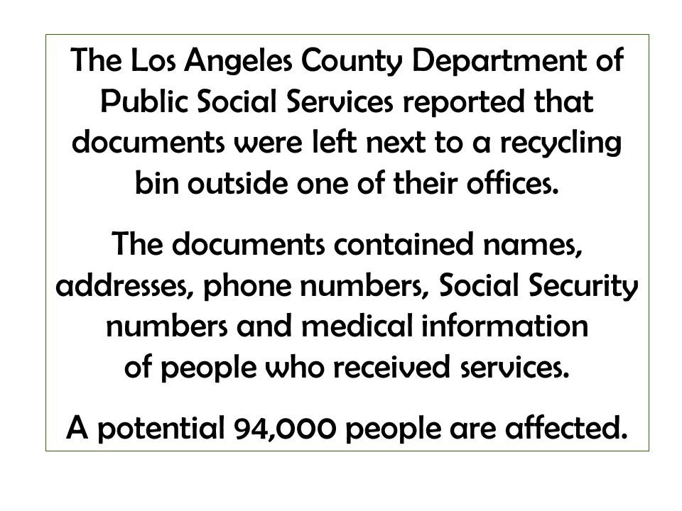 The Los Angeles County Department of Public Social Services reported that documents were left next to a recycling bin outside one of their offices. Th