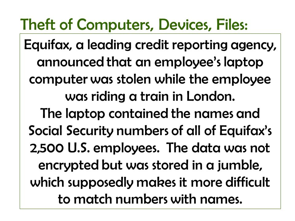 Equifax, a leading credit reporting agency, announced that an employees laptop computer was stolen while the employee was riding a train in London. Th