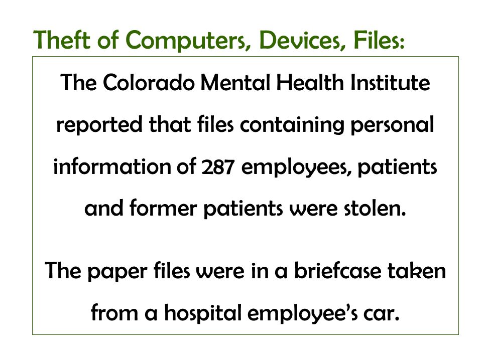The Colorado Mental Health Institute reported that files containing personal information of 287 employees, patients and former patients were stolen. T