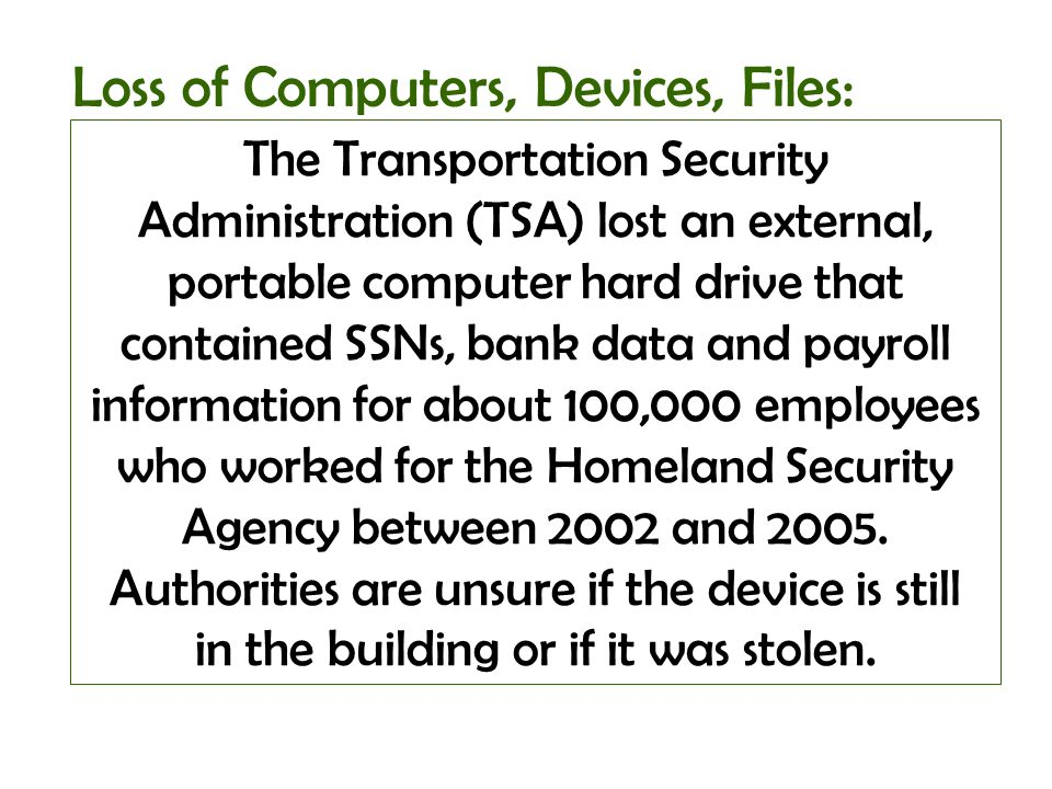 The Transportation Security Administration (TSA) lost an external, portable computer hard drive that contained SSNs, bank data and payroll information
