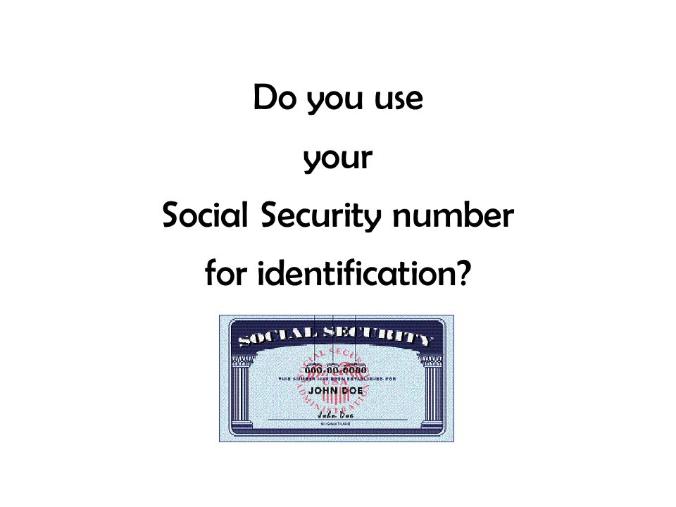 Do you use your Social Security number for identification?