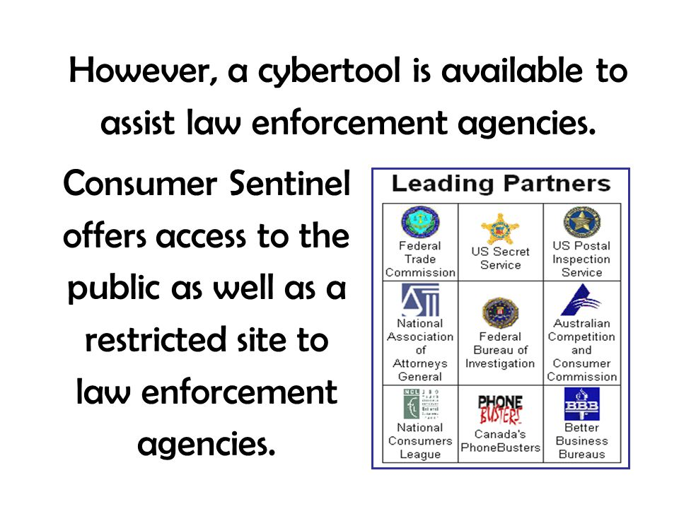 However, a cybertool is available to assist law enforcement agencies. Consumer Sentinel offers access to the public as well as a restricted site to la