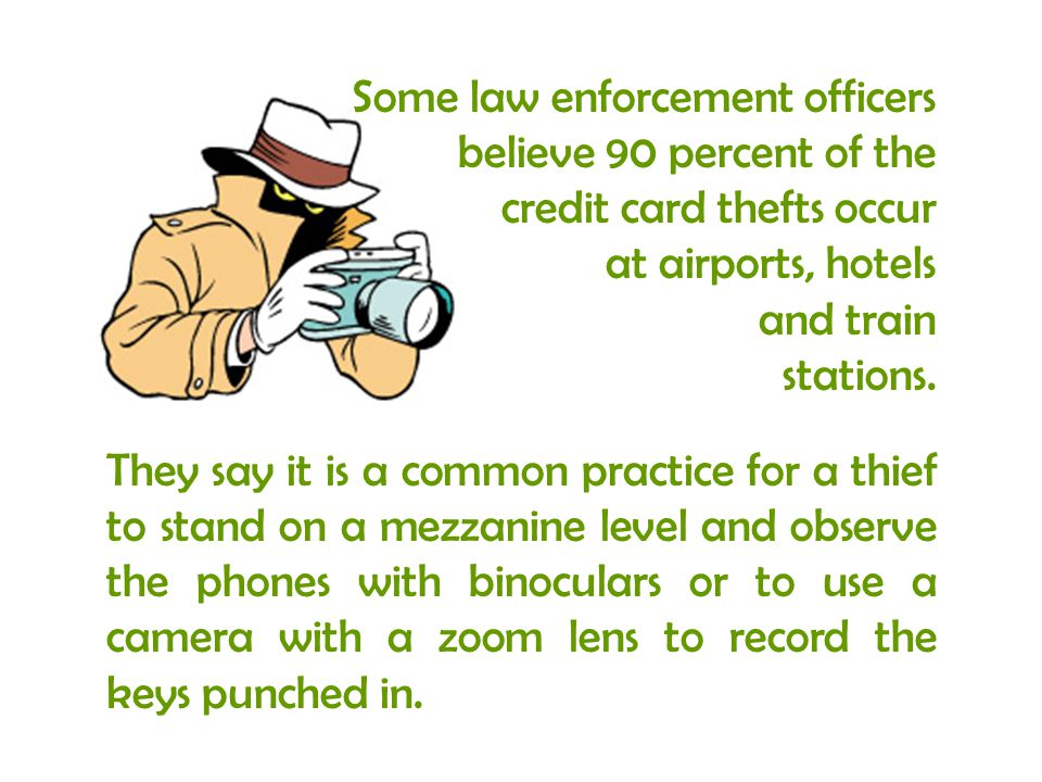 Some law enforcement officers believe 90 percent of the credit card thefts occur at airports, hotels and train stations. They say it is a common pract