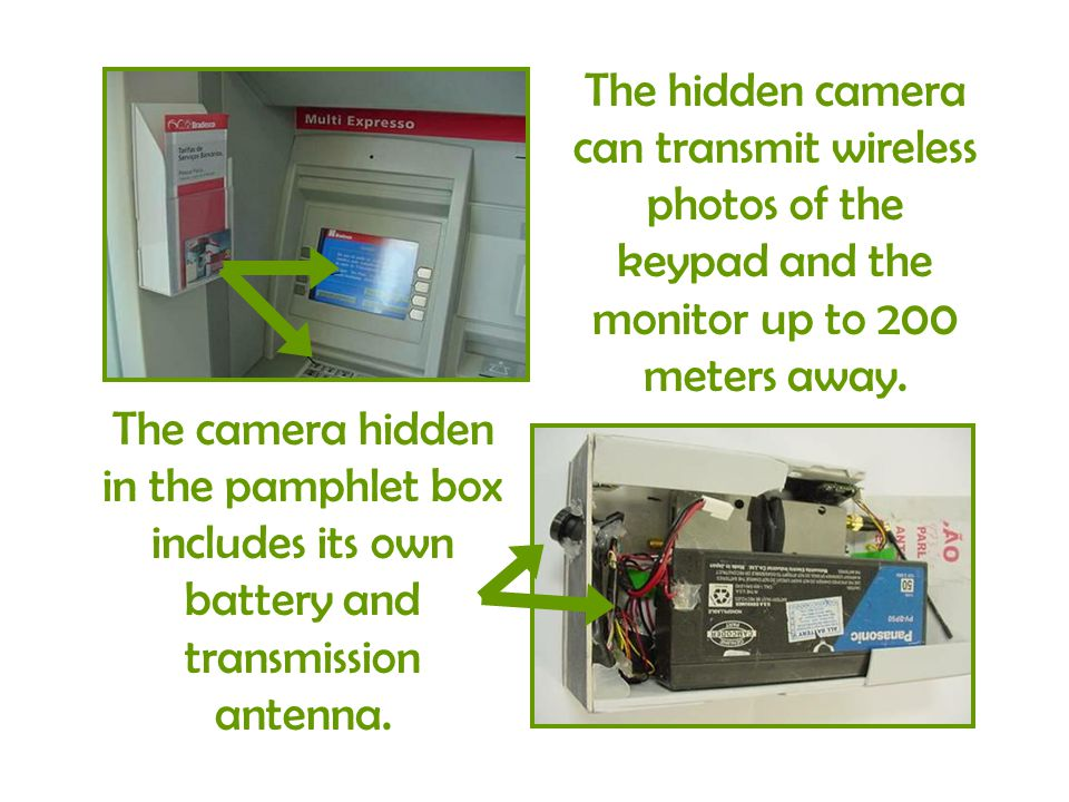 The hidden camera can transmit wireless photos of the keypad and the monitor up to 200 meters away. The camera hidden in the pamphlet box includes its