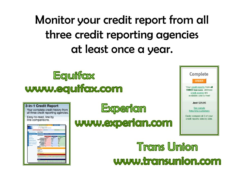 Monitor your credit report from all three credit reporting agencies at least once a year.