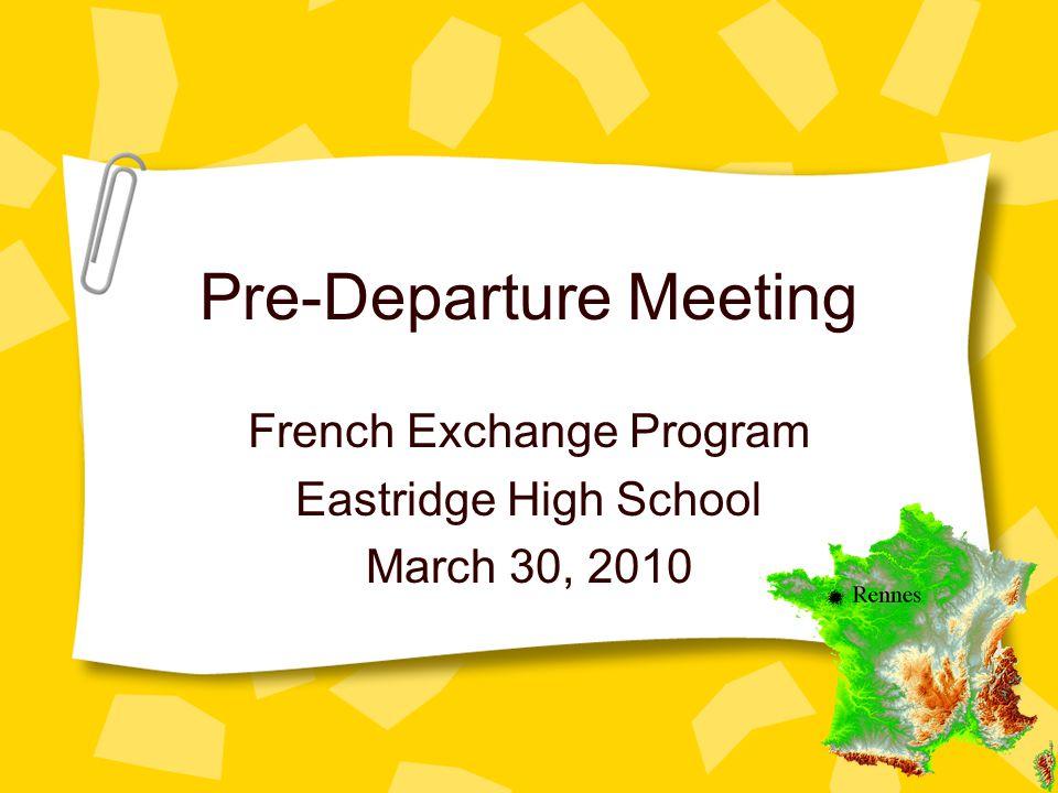 Pre-Departure Meeting French Exchange Program Eastridge High School March 30, 2010