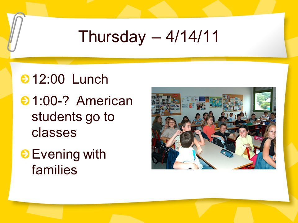 Thursday – 4/14/11 8:00 – Welcome breakfast at the high school 9:00-10:00 American students go to classes 11:00 Mayoral reception at city hall