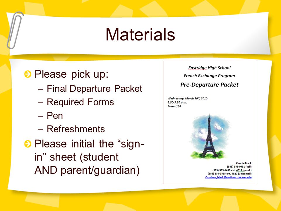 Materials Please pick up: –Final Departure Packet –Required Forms –Pen –Refreshments Please initial the sign- in sheet (student AND parent/guardian)