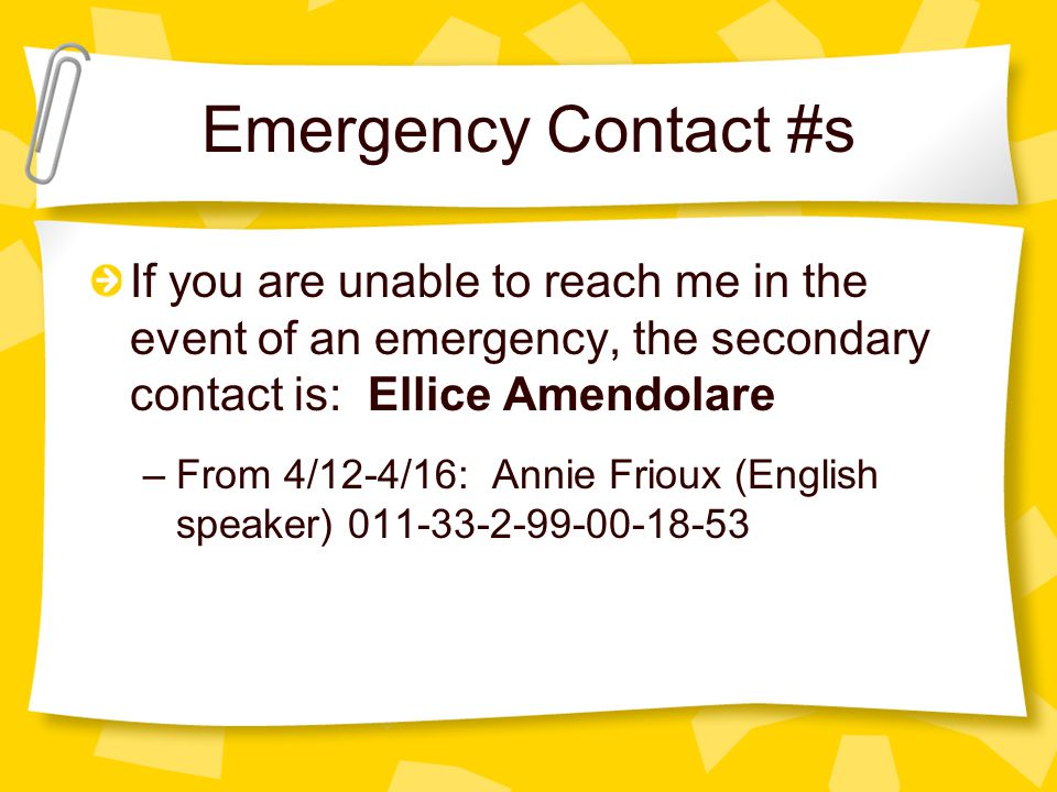 Emergency Contact #s In the event of an emergency, the 1st person to contact in the event of an emergency is: Candie Black –Now until 4/11: (585) 356-0951 (Verizon cell – anytime, day or night) –From 4/12-4/16: Christèle Josso (English speaker) 011-33-2-99-55-35-12.