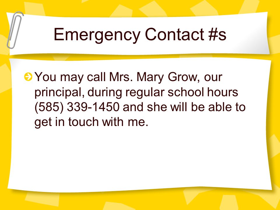 Emergency Contact #s If you are unable to reach me in the event of an emergency, the secondary contact is: Ellice Amendolare –From 4/12-4/16: Annie Fr