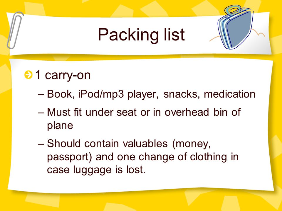 Packing list 1 checked piece of luggage (preferably with wheels) that the student can manage carrying moderate distances. –RULE: If a student CANNOT c