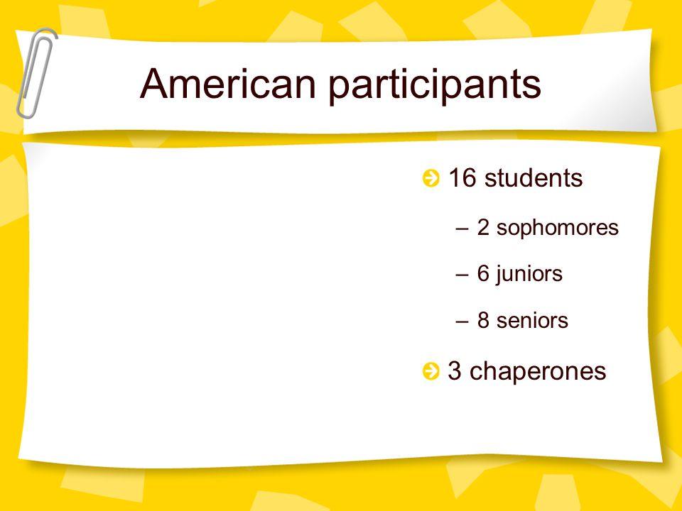 American participants 16 students –2 sophomores –6 juniors –8 seniors 3 chaperones