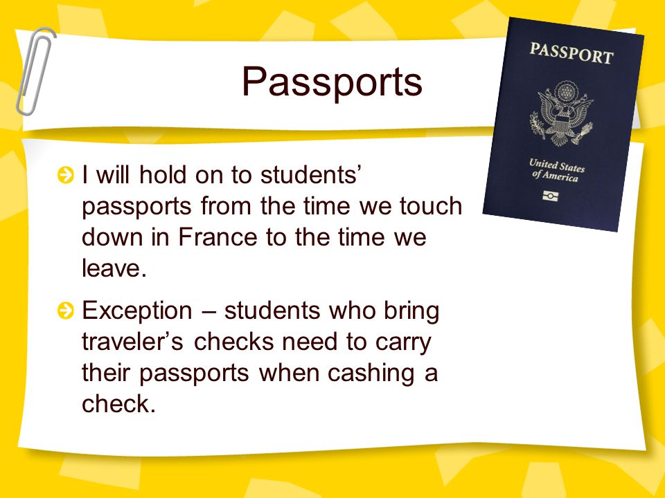 Passports All students have provided me with a copy of their passports and should put another copy in their checked luggage. A third copy should be ke
