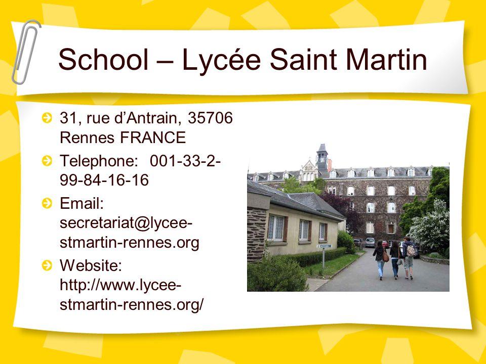 School – Lycée Saint Martin 31, rue dAntrain, 35706 Rennes FRANCE Telephone: 001-33-2- 99-84-16-16 Email: secretariat@lycee- stmartin-rennes.org Website: http://www.lycee- stmartin-rennes.org/