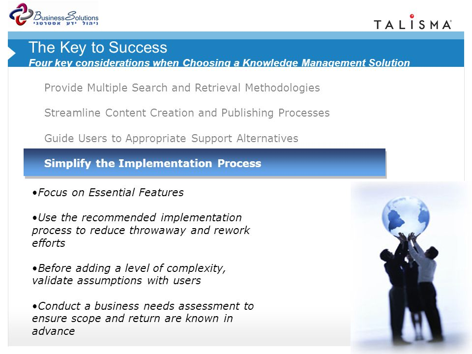 © 2007 Talisma Corporation Provide Multiple Search and Retrieval Methodologies Streamline Content Creation and Publishing Processes Guide Users to Appropriate Support Alternatives Simplify the Implementation Process 1.