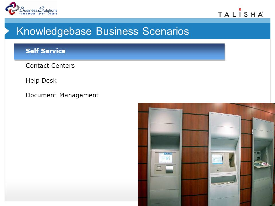 © 2007 Talisma Corporation Knowledgebase Business Scenarios Self Service Contact Centers Help Desk Document Management