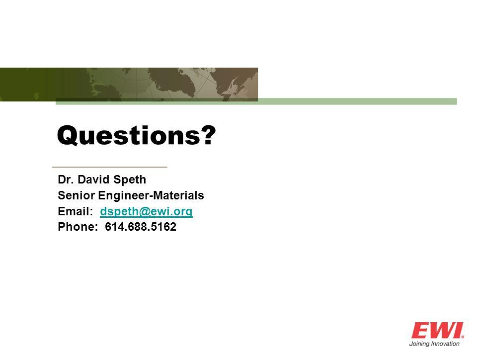Questions? Dr. David Speth Senior Engineer-Materials Email: dspeth@ewi.orgdspeth@ewi.org Phone: 614.688.5162