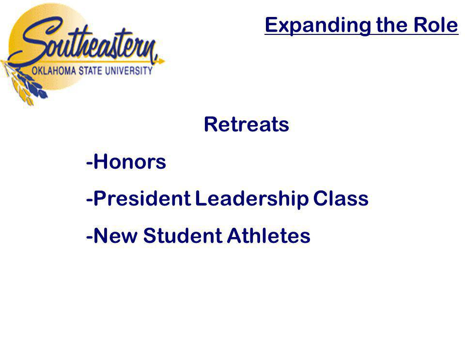 Expanding the Role Retreats -Honors -President Leadership Class -New Student Athletes